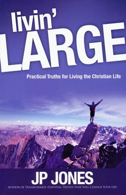 Livin' LARGE: Practical Truths for Living the Christian Life   -     By: J. P. Jones