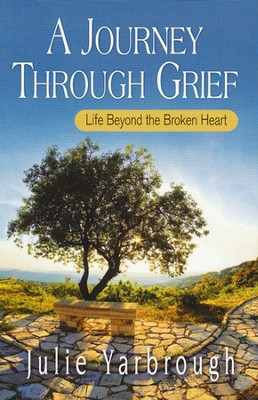 A Journey Through Grief: Life Beyond the Broken Heart    -     By: Julie Yarbrough