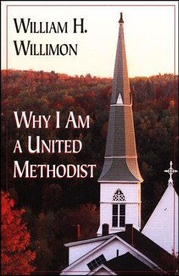Why I Am A United Methodist   -     By: William H. Willimon