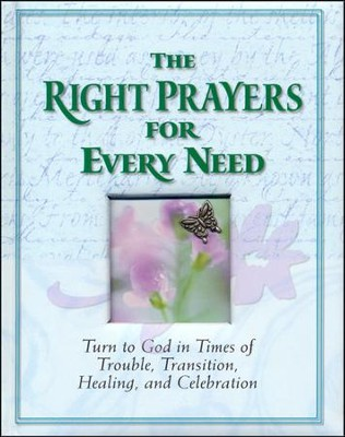 The Right Prayers for Every Need: Turn to God in Times of Trouble, Transition, Healing and Celebration  -