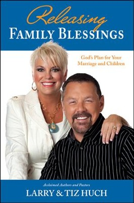 Releasing Family Blessings (July 2012): Gods Plan for Your Marriage and Children  -     By: Larry Tiz Huch