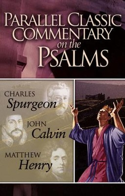 Parallel Commentary on the Psalms   -     Edited By: Mark Water     By: Charles H. Spurgeon, John Calvin, Matthew Henry