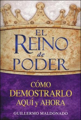 El Reino de Poder  (Kingdom of Power)  -     By: Guillermo Maldonado