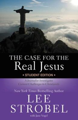 The Case for the Real Jesus Student Edition: A Journalist Investigates Current Challenges to Christianity  -     By: Lee Strobel, Jane Vogel