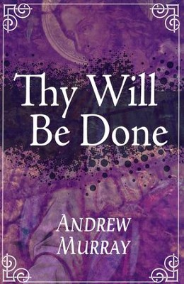 Thy Will Be Done  -     By: Andrew Murray