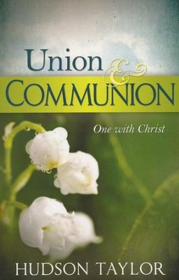 Union & Communion  -     By: Hudson Taylor