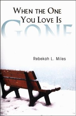 When the One You Love Is Gone  -     By: Rebekah L. Miles