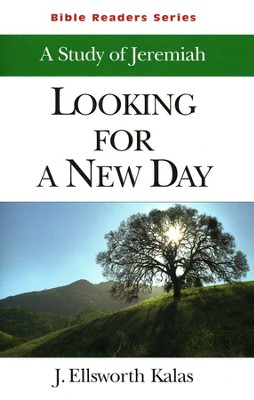 Looking for a New Day, A Study in Jeremiah:  Bible Readers Series, Student  -     By: J. Ellsworth Kalas