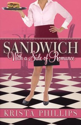 Sandwich, With A Side of Romance - Slightly Imperfect  -     By: Krista Phillips