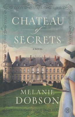 Chateau Of Secrets    -     By: Melanie Dobson