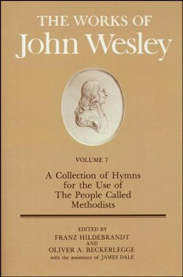 The Works of John Wesley, Volume 7: A Collection of Hymns for  use of the People Called Methodists  -     Edited By: Franz Hildebrandt, Oliver A. Beckerlegge     By: John Wesley