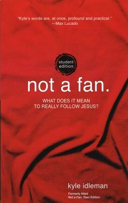 Not a Fan: Student Edition: What Does it Mean to Really Follow Jesus?  -     By: Kyle Idleman