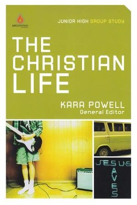 The Christian Life: Uncommon Junior High Edition  -     Edited By: Kara Powell