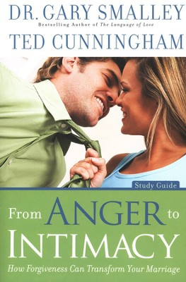 From Anger to Intimacy Study Guide  -     By: Dr. Gary Smalley, Ted Cunningham