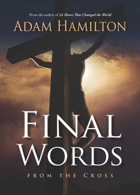Final Words: From the Cross   -     By: Adam Hamilton