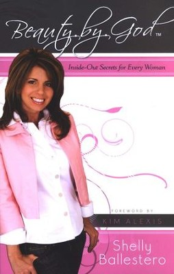 Beauty by God: Inside Out Secrets for Every Woman  -     By: Shelly Ballestero