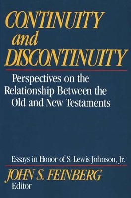Continuity and Discontinuity: Perspectives on the Relationship Between the Old and New Testaments  -     Edited By: John S. Feinberg