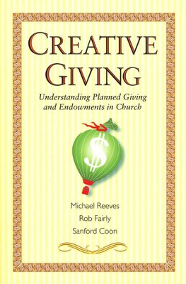 Creative Giving: Understanding Planned Giving and Endowments in Church  -     By: Timothy Polk