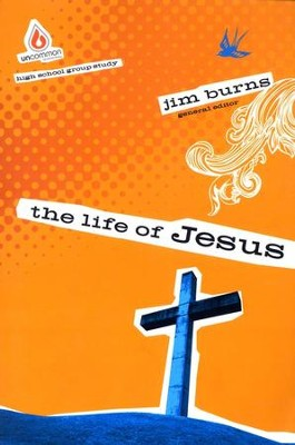 The Life of Jesus: Uncommon High School Edition  -     By: Jim Burns