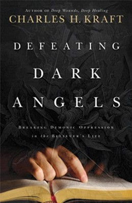 Defeating Dark Angels: Breaking Demonic Oppressions in the Believer's Life  -     By: Charles H. Kraft