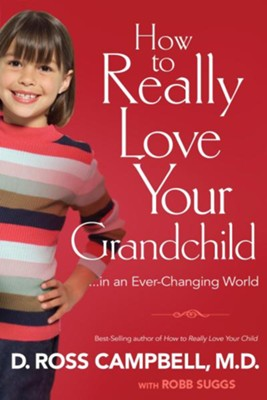 How to Really Love Your Grandchild: in an Every-Changing World  -     By: D. Ross Campbell M.D., Robb Suggs