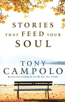 Stories That Feed Your Soul: Inspiring Lessons from Unexpected Places and Unlikely People  -     By: Tony Campolo