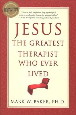 Jesus, the Greatest Therapist Who Ever Lived  -     By: Mark W. Baker