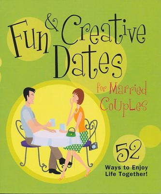 Fun & Creative Dates for Married Couples: 52 Ways to Enjoy Life Together  -