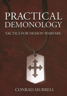 Practical Demonology: Tactics for Demonic Warfare  -     By: Conrad Murrell