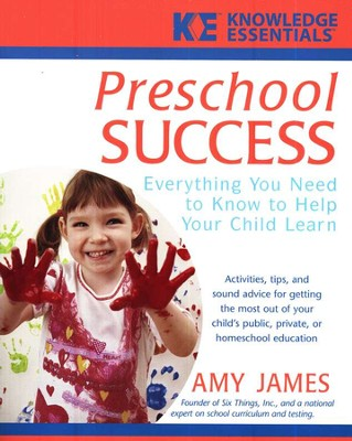 Preschool Success: Everything You Need to Know to Help Your Child Learn  -     By: Amy James