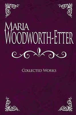 Maria Woodworth-Etter: Collected Works  -     By: Maria Woodworth-Etter