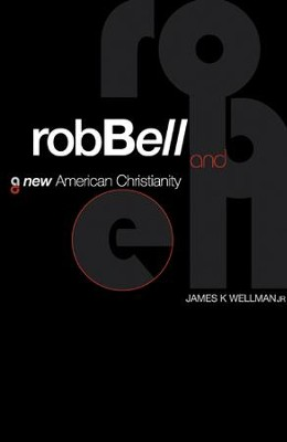 Rob Bell and a New American Christianity  -     By: James Wellman