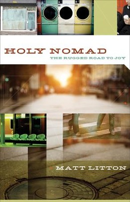 Holy Nomad: The Rugged Road to Joy  -     By: Matt Litton
