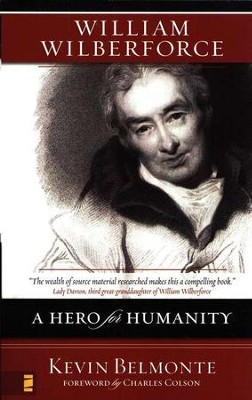 William Wilberforce: A Hero for Humanity  -     By: Kevin Belmonte