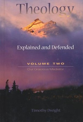 Theology Explained and Defended Volume 2  -     By: Timothy Dwight