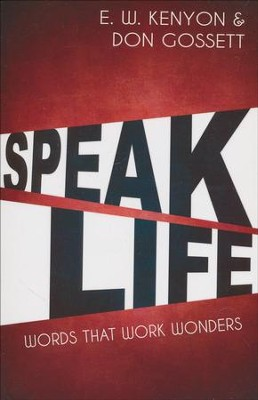 Speak Life  -     By: E.W. Kenyon, Don Gossett