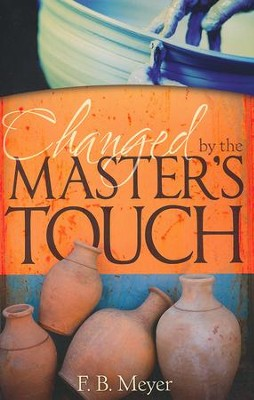 Changed By The Masters Touch  -     By: F.B. Meyer