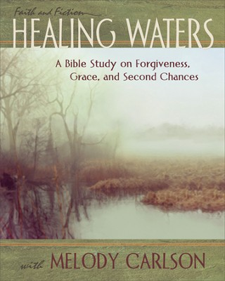 Healing Waters Participant Book: A Bible Study on Forgiveness, Grace and Second Chances with Melody Carlson  -     By: Melody Carlson
