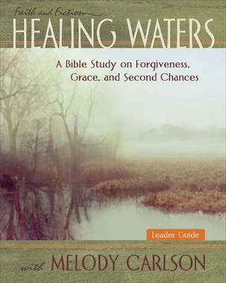 Healing Waters Leader Guide: A Bible Study on Forgiveness, Grace and Second Chances with Melody Carlson  -     By: Melody Carlson