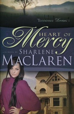 Heart Of Mercy, Tennessee Dreams Series #1   -     By: Sharlene MacLaren