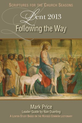 Following the Way: A Lenten Study Based on the Revised Common Lectionary - 2013 edition  -     By: Nan S. Duerling, Marshall D. Price