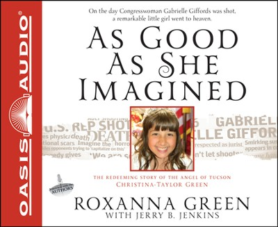 As Good As She Imagined: The Redeeming Story of the Angel of Tucson, Christina-Taylor Green Unabridged Audiobook on CD  -     By: Roxanna Green, Jerry Jenkins