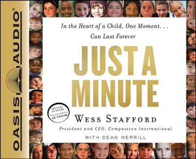 Just a Minute: In the Heart of a Child, One Moment...Can Last Forever  -     By: Wess Stafford, Dean Merrill