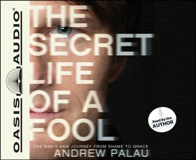 The Secret Life of a Fool: One Man's Raw Journey from Shame to Grace Unabridged Audiobook on CD  -     Narrated By: Andrew Palau     By: Andrew Palau
