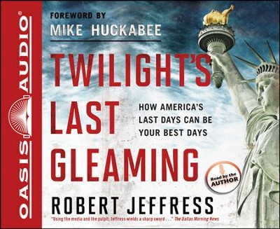 Twilight's Last Gleaming: How America's Last Days Can Be Your Best Days  -     By: Robert Jeffress