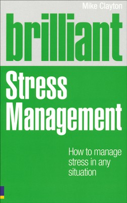 Brilliant Stress Management: How to Manage Stress in Any Situation  -     By: Mike Clayton