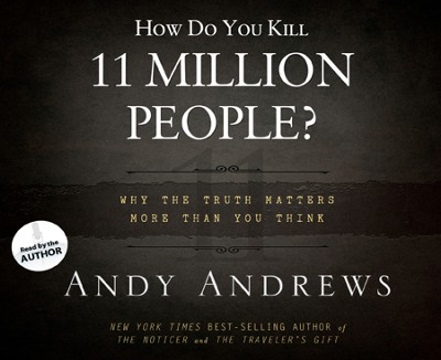 How Do You Kill 11 Million People?: Why the Truth Matters More Than You Think Unabridged Audiobook on CD  -     By: Andy Andrews