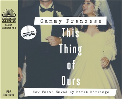 This Thing of Ours: How Faith Saved My Mafia Marriage  -     By: Cammy Franzese