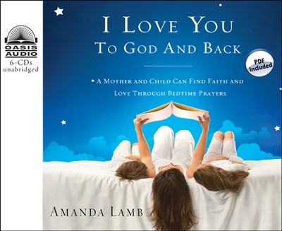 I Love You to God and Back: A Mother and Child Can Find Faith and Love Through Bedtime Prayers Unabridged Audiobook on CD  -     Narrated By: Rebecca Gallagher     By: Amanda Lamb