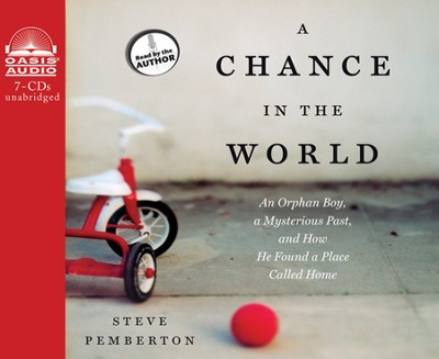 A Chance in the World: A Orphan Boy, a Hidden Past, and How He Found a Place Called Home Unabridged Audiobook on CD  -     By: Stephen Pemberton